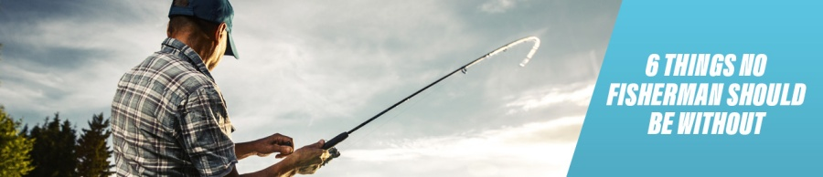 Six things no fisherman should be without